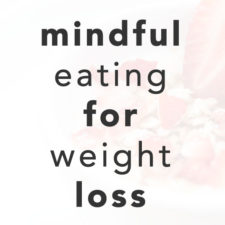4 Ways Mindfulness Can Help You Lose Weight