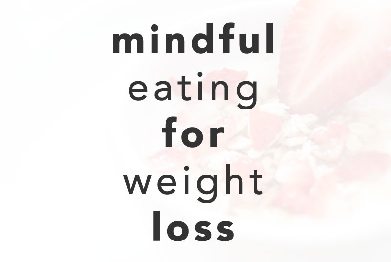 4 Ways Mindful Eating Can Help You Lose Weight