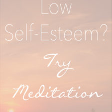 Let Go of Low Self-Esteem | How Meditation Can Help