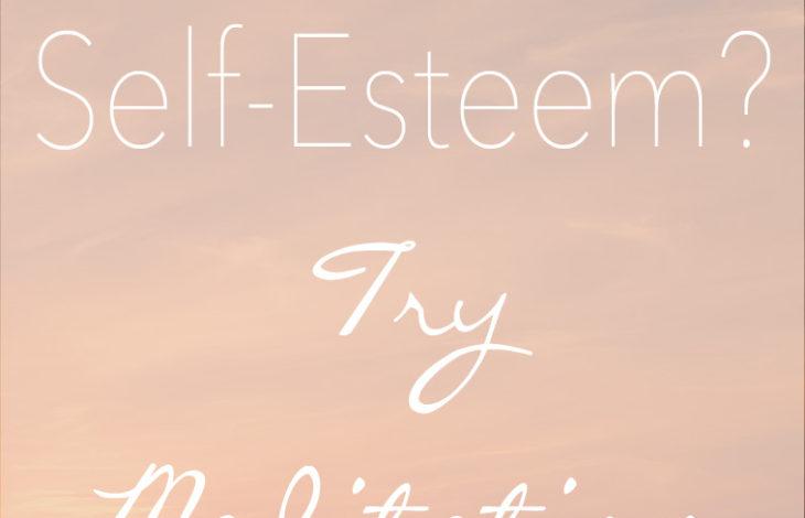 Let Go of Low Self-Esteem | How Meditation Can Help