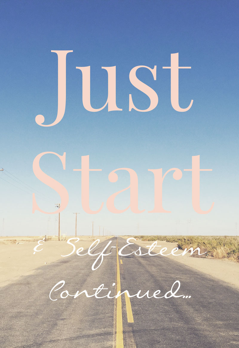 Just Start & Self-Esteem continued... | Click thru to read more